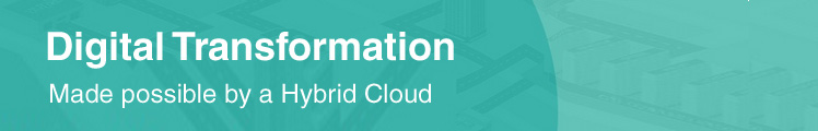 Digital Transformation. Made possible by a Hybrid Cloud