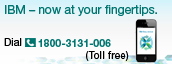 IBM - now at your fingertips. Dial 1800-3131-006 (To free)