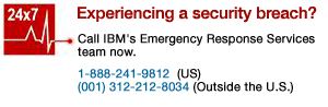 Experiencing a security breach? Call IBM's Emergency Response Services team now. 