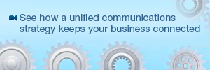 See how a unified communications strategy keeps your business connected.