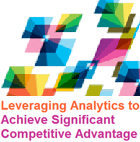 Leveraging Analytics to Achieve Significant Competitive Advantage
