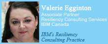 Valerie Egginton, Associate Partner, Resiliency Consulting Services, IBM Canada. IBM's Resiliency Consulting Practice.