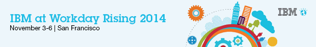 IBM at Workday Rising 2014. Novermber 3-6 | San Franscisco. IBM