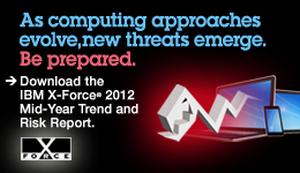 As computing approaches evolve, new threats emerge. Be prepared. Download the IBM X-Force® 2012 Mid-Year Trend and Risk Report. XFORCE.