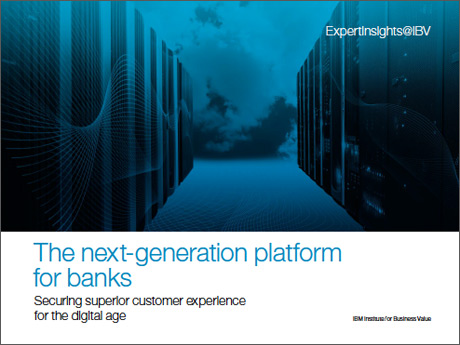 The next-generation platform for banks: Securing superior customer experience for the digital age