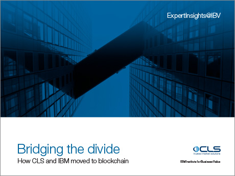 ExpertInsights@IBV. Bridging the divide: How CLS and IBM moved to blockchain