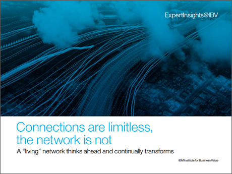"Connections are limitless, the network is not: A ""living"" network thinks ahead and continually transforms"