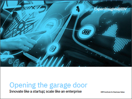 Opening the garage door: Innovate like a startup; scale like an enterprise