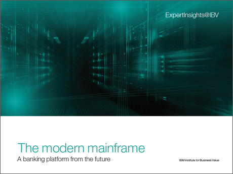 ExpertInsights@IBV. The modern mainframe: A banking platform from the future