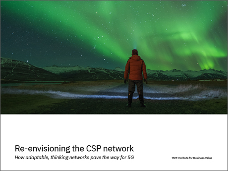 Re-envisioning the CSP network: How adaptable, thinking networks pave the way for 5G