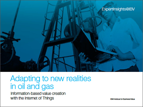Adapting to new realities in oil and gas: Information-based value creation with the Internet of Things