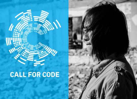 Your software can help save lives. Answer the Call for Code.